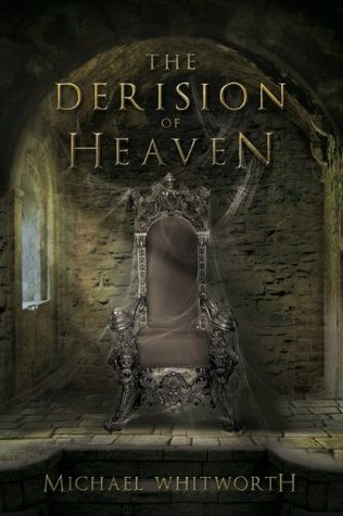 The Derision of Heaven by Michael  Whitworth