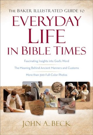 Baker Illustrated Guide to Everyday Life in Bible Times, The
