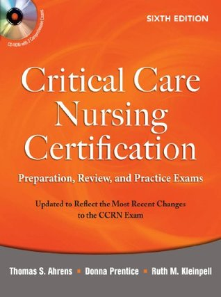 Critical Care Nursing Certification: Preparation, Review, and Practice Exams, Sixth Edition (Critical Care Certification