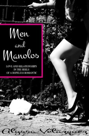 Men and Manolos: Love and Relationships In The Heels Of A Hopeless Romantic
