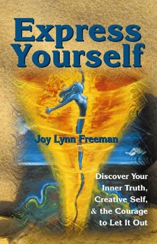 Express Yourself:Discover Your Inner Truth, Creative Self, and the Courage to Let It Out