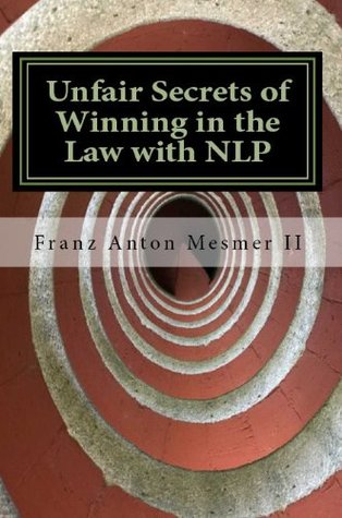 Unfair Secrets of Winning in the Law with NLP by Franz Mesmer