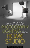 How to Set Up Photography Lighting for a Home Studio by Amber Richards