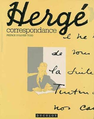 Hergé Correspondance: Lettres Choisies, Présentées Et Annotées Par Edith Allaert Et Jacques Bertin ; Préface D'olivier Todd