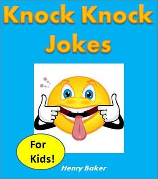 Funny Books: Knock Knock Jokes for Kids - The Most Hilarious Kid-Tested (and Kid-Approved) Knock Knock Jokes for Children