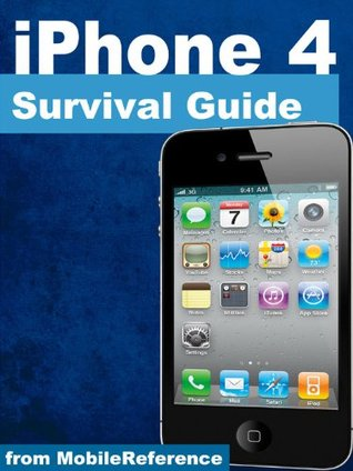 iPhone 4 Survival Guide - Concise Step-by-Step User Manual for iPhone 4 and 4S: How to Download FREE eBooks, Make Video Calls, Multitask, Take Photos and Videos & More