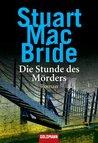 Die Stunde des Mörders by Stuart MacBride