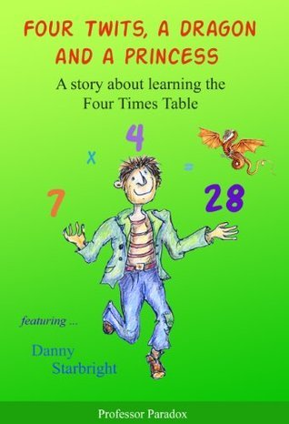 Four Twits a Dragon and a Princess - A Story about Learning the Four Times Table (The Numberland Tales - Help with Times Tables and Multiplication for Children)