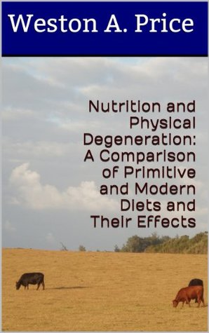 Nutrition and physical degeneration a comparison of primitive and nutrition and physical degeneration a comparison of primitive and modern diets and their effects by weston a price fandeluxe Choice Image