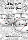 When Shall We Meet Again?