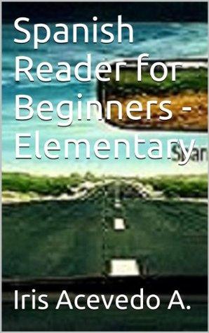 Spanish Reader for Beginners - Elementary (Spanish Reader for Beginners, Intermediate & Advanced Students)