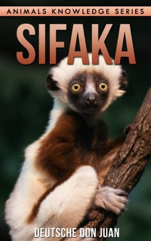 Sifaka: Beautiful Pictures & Interesting Facts (Animals Knowledge Series)