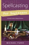 Spellcasting for Beginners: A Simple Guide to Magical Practice (For Beginners (Llewellyn's))
