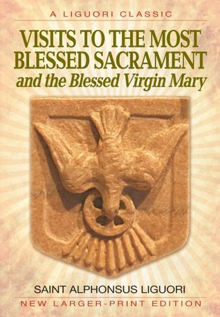 Ebook Visits to the Most Blessed Sacrament and the Blessed Virgin Mary: Larger-Print Edition by Alfonso María de Liguori PDF!