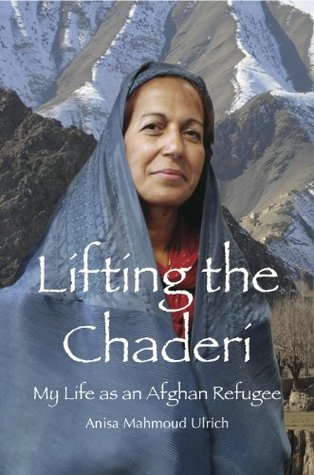 Lifting the Chaderi: My Life as an Afghan Refugee