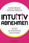 Intuitiv abnehmen by Elyse Resch