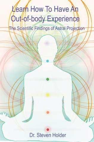 Learn How To Have An Out-of-body Experience - The Scientific Findings of Astral Projection