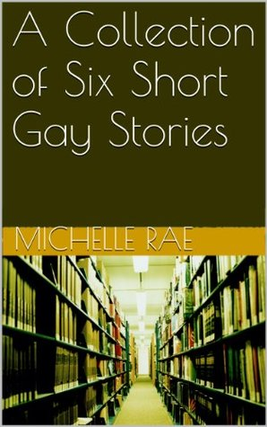 A Collection of Six Short Gay Stories