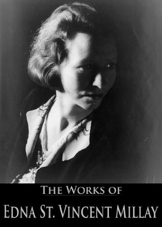 The Works of Edna St. Vincent Millay (6 Books With Active Table of Contents)