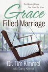 Grace Filled Marriage by Tim Kimmel