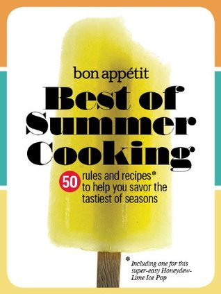 Bon Appétit Best of Summer Cooking: 50 Rules and Recipes to Help You Savor the Tastiest of Seasons