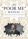 """The """"Poor Me"""" Manual: Perfecting Self Pity - My Own Story"""