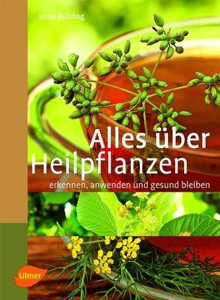 Alles über Heilpflanzen: Erkennen, anwenden und gesund bleiben (German Edition)