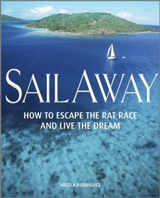 Sail Away: How to Escape the Rat Race & Live The Dream