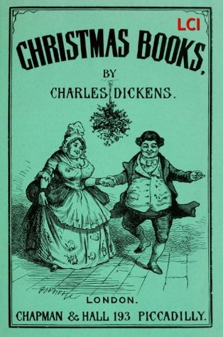 Christmas Books (Complete, and with the Original Illustrations): A Christmas Carol, The Chimes, The Cricket on the Hearth, The Battle of Life, The Haunted Man