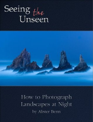 Seeing the Unseen - How to Photograph Landscapes at Night (ePUB)