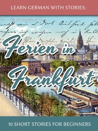 Learn German With Stories: Ferien in Frankfurt - 10 Short Stories for Beginners (Dino lernt Deutsch 2)