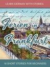 Learn German With Stories: Ferien in Frankfurt - 10 Short Stories for Beginners (Dino lernt Deutsch 2)