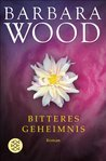 Bitteres Geheimnis by Barbara Wood