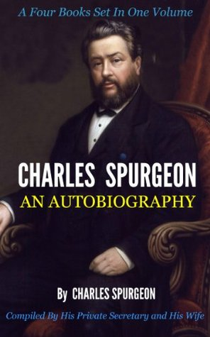 CHARLES SPURGEON - AN AUTOBIOGRAPHY