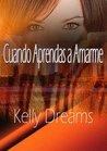 Cuando Aprendas a Amarme by Kelly Dreams