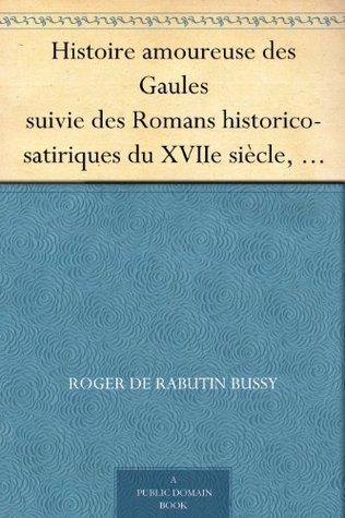 Histoire amoureuse des Gaules suivie des Romans historico-satiriques du XVIIe siècle, Tome I