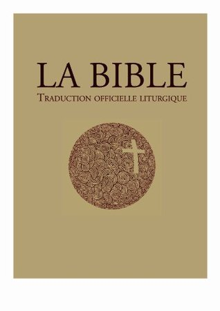 La Bible - traduction officielle liturgique (Bible officielle)