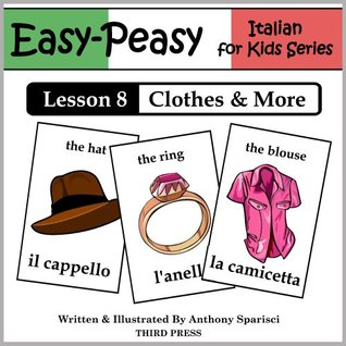 Italian Lesson 8: Clothes, Shoes, Jewelry & Accessories (Easy-Peasy Italian For Kids Series)