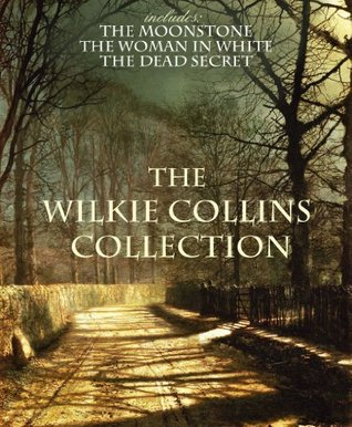 The Wilkie Collins Collection (with the original illustrations): The Woman in White, The Dead Secret, The Moonstone