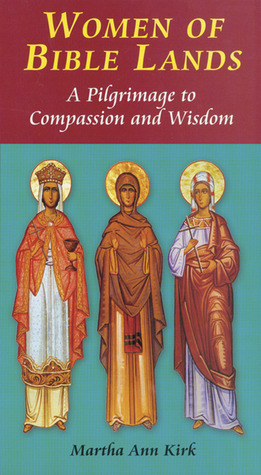 Women of Bible Lands: A Pilgrimage to Compassion and Wisdom