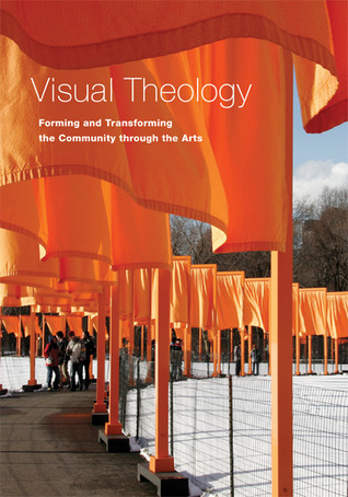 Visual Theology: Forming and Transforming the Community through the Arts