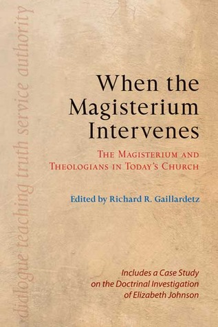When the Magisterium Intervenes by Richard R. Gaillardetz