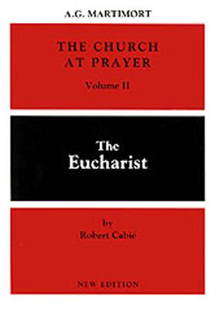 The Church at Prayer: Volume II: The Eucharist