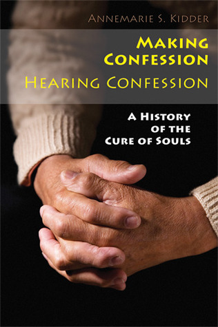 Making Confession, Hearing Confession by Annemarie S. Kidder