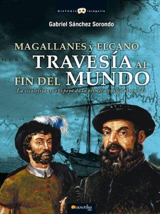 Magallanes y Elcano: travesía al fin del mundo (Historia Incógnita)