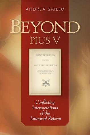 Beyond Pius V: Conflicting Interpretations of the Liturgical Reform