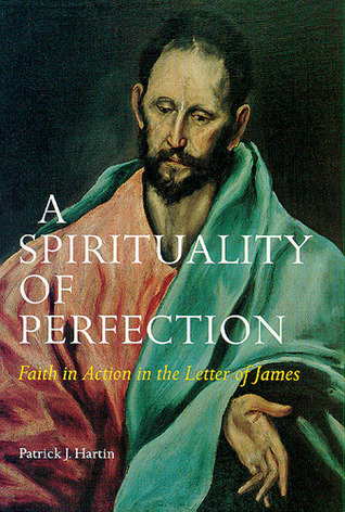 A Spirituality of Perfection: Faith in Action in the Letter of James