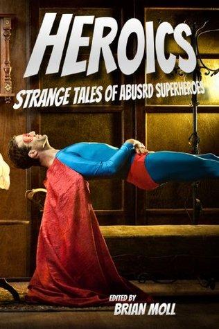 Heroics: Strange Tales of Absurd Superheroes