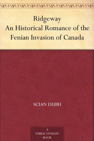 Ridgeway An Historical Romance of the Fenian Invasion of Canada