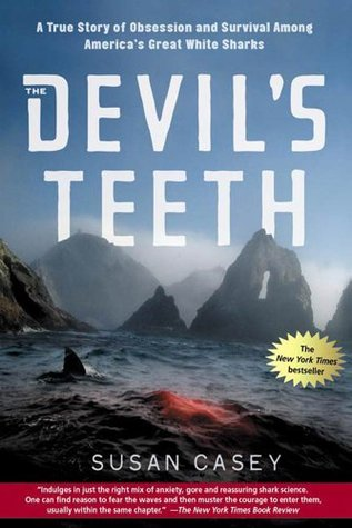The Devils Teeth A True Story Of Obsession And Survival Among Americas Great White Sharks By Susan Casey